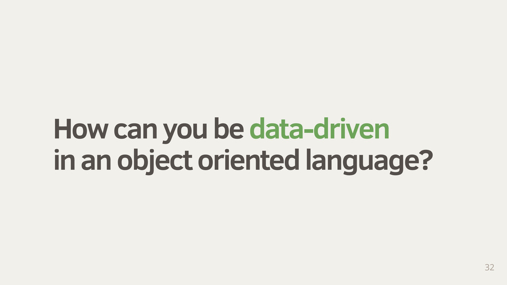 How can you be data-driven in an object oriente...