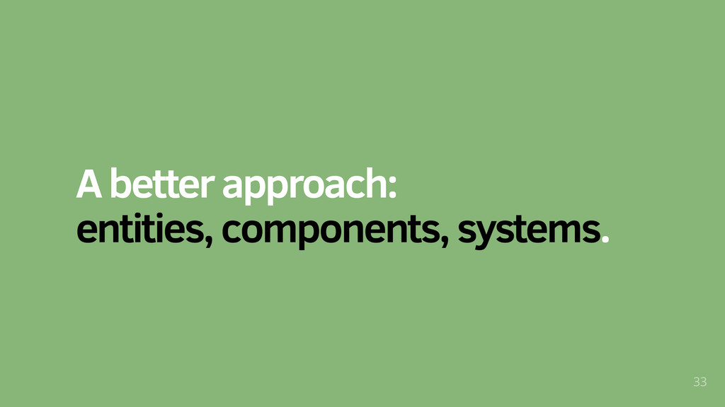 A better approach: entities, components, system...
