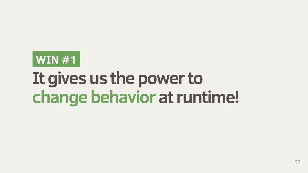It gives us the power to change behavior at run...