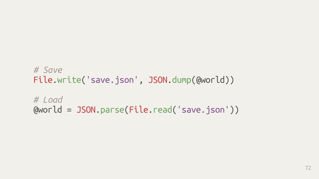 # Save File.write('save.json', JSON.dump(@world...