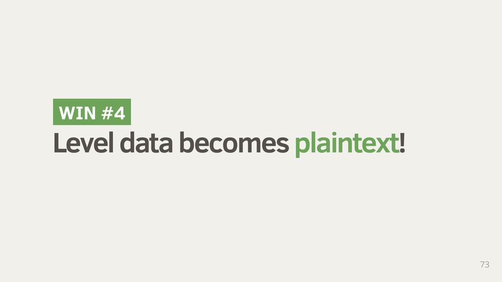 Level data becomes plaintext! 73 WIN #4