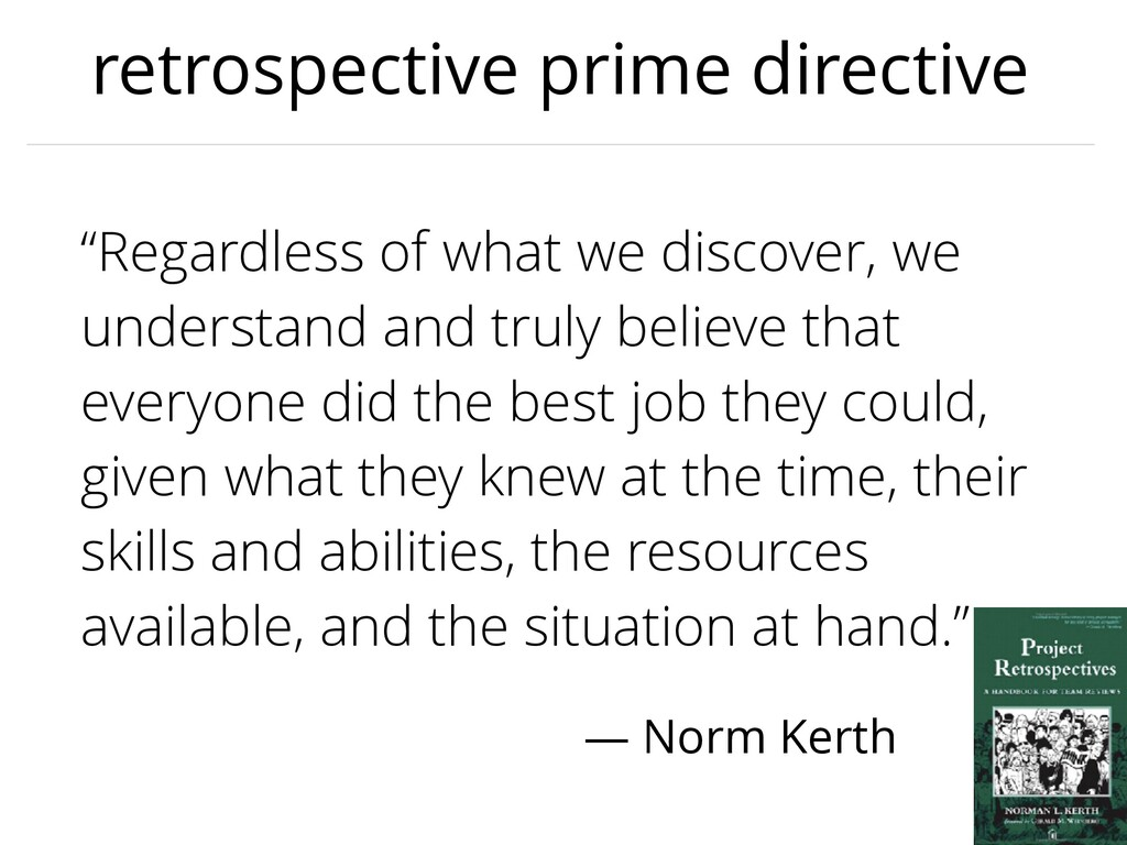 "retrospective prime directive ""Regardless of wh..."