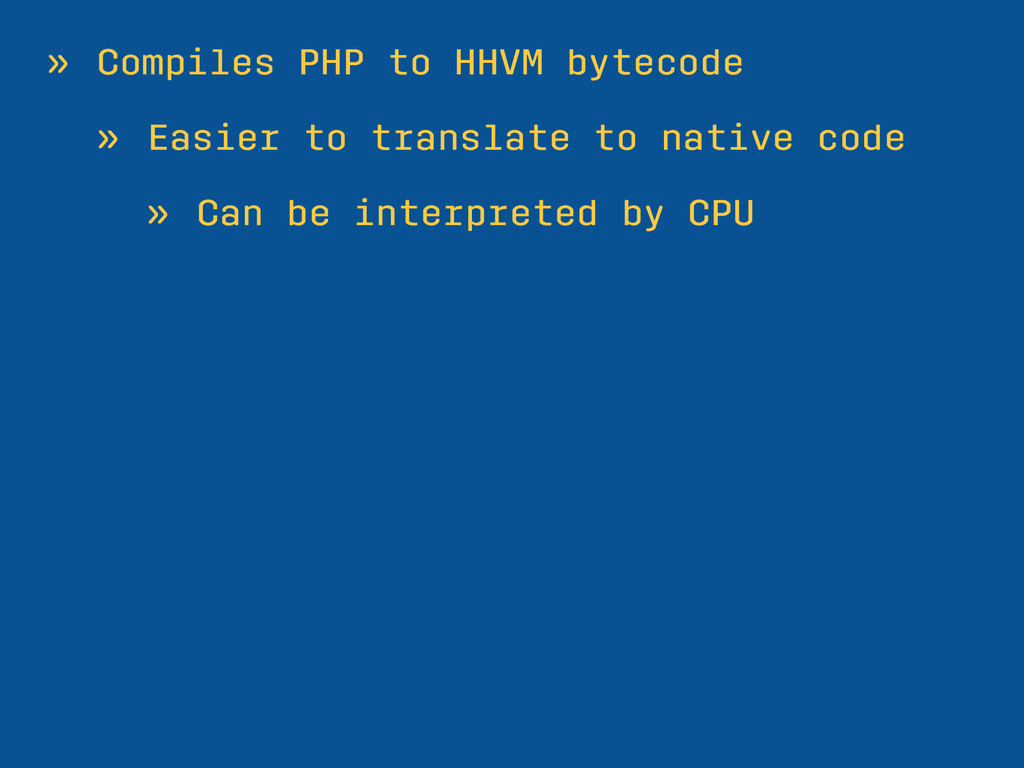 » Compiles PHP to HHVM bytecode » Easier to tra...