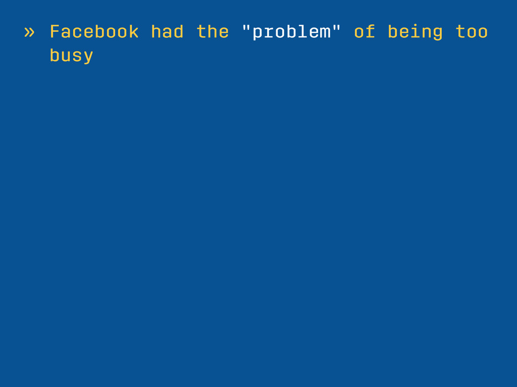 "» Facebook had the ""problem"" of being too busy"