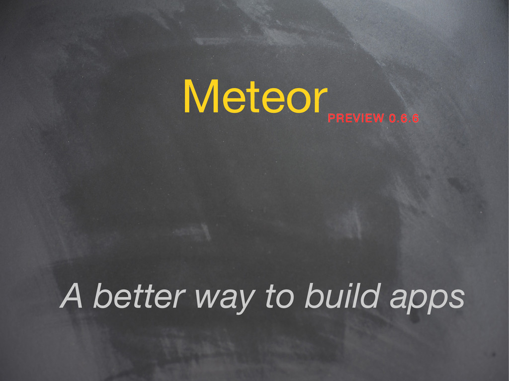 Meteor A better way to build apps PREVIEW 0.6.6