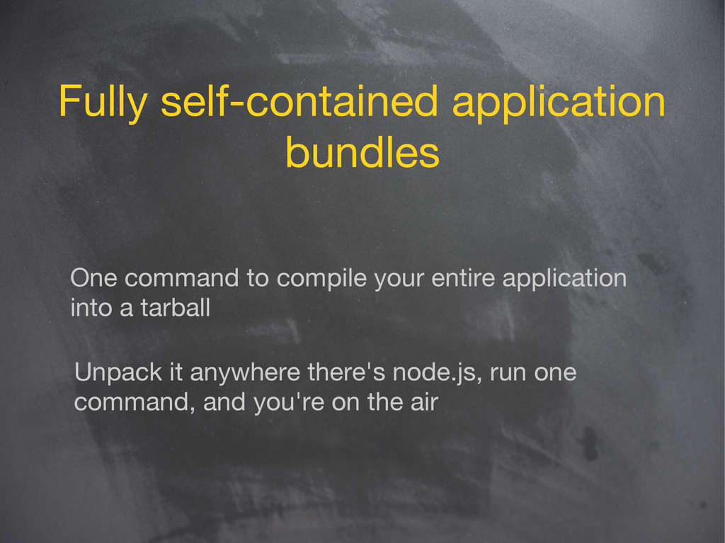Fully self-contained application bundles One co...