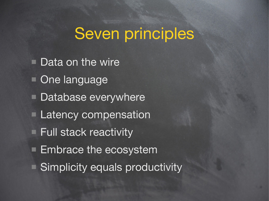 Seven principles  Data on the wire  One langu...