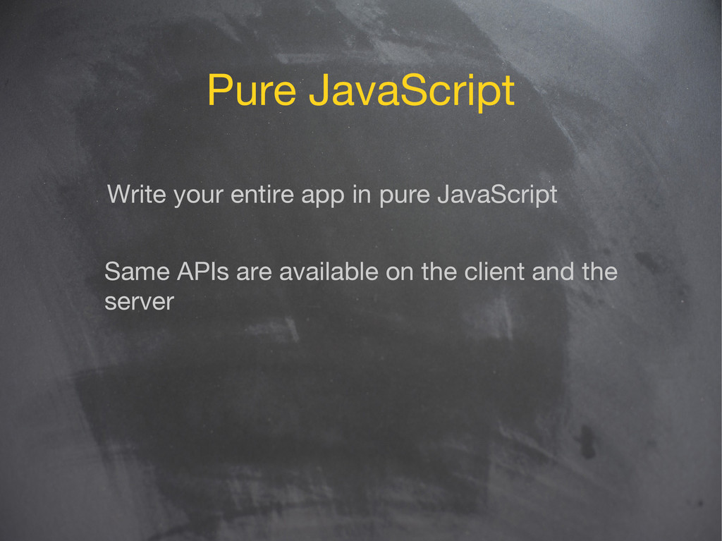 Pure JavaScript Write your entire app in pure J...