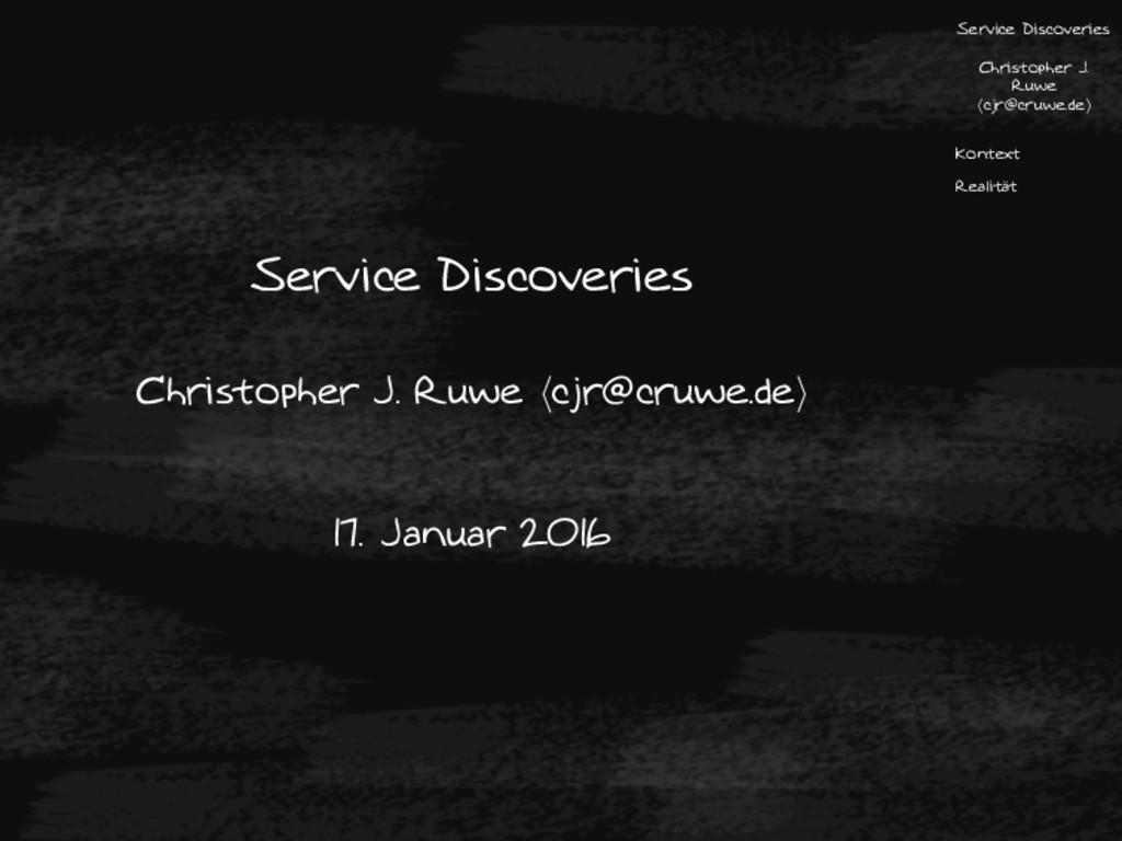 Service Discoveries Christopher J. Ruwe cjr@cru...