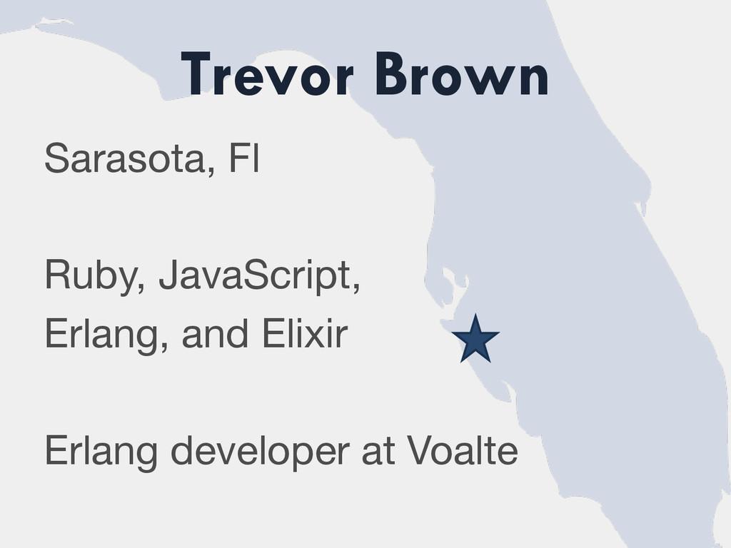 Trevor Brown Sarasota, Fl  Ruby, JavaScript, ...