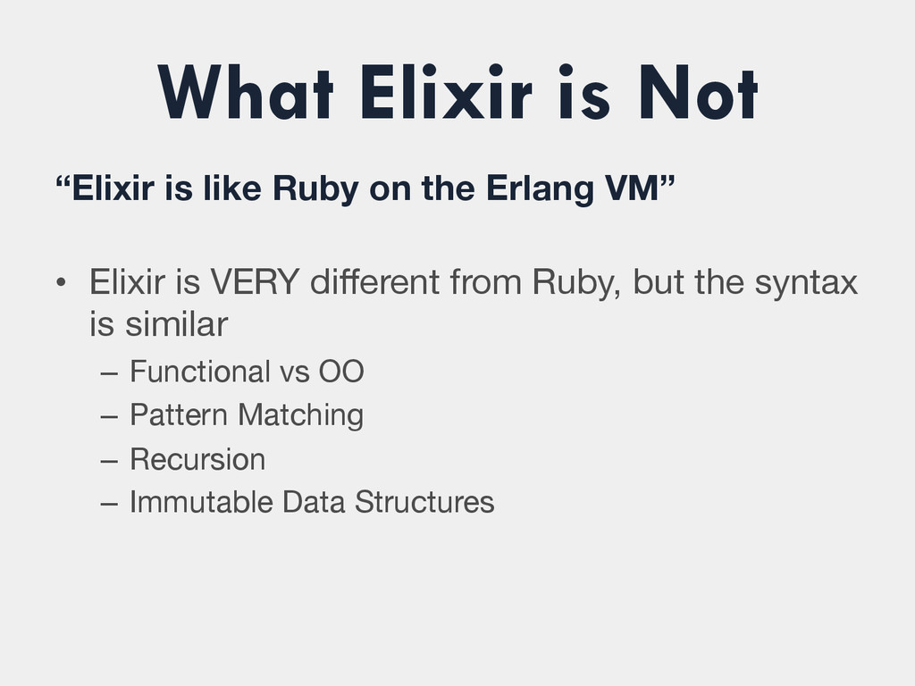 """What Elixir is Not """"Elixir is like Ruby on the ..."""