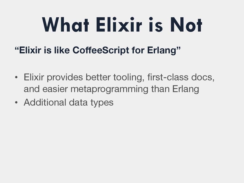 """What Elixir is Not """"Elixir is like CoffeeScript ..."""