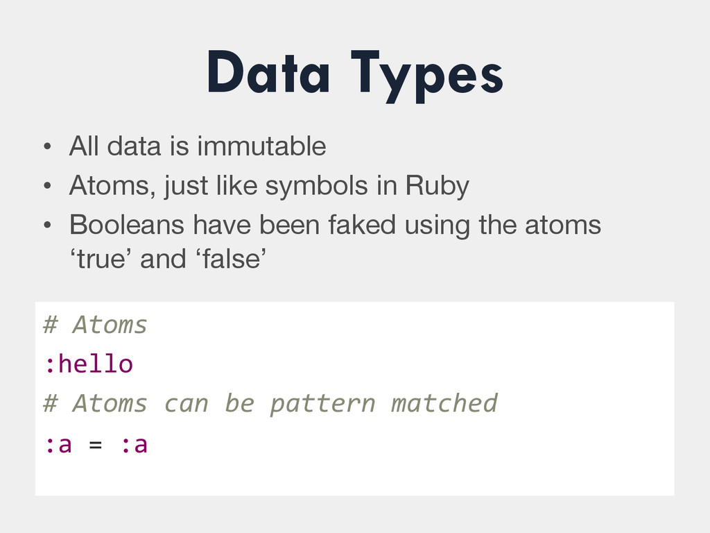 Data Types • All data is immutable • Atoms, ...