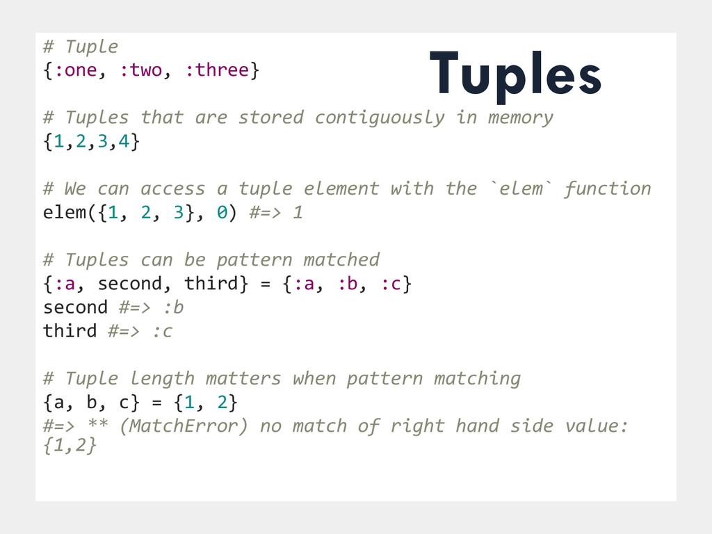 # Tuple  {:one, :two, :three}  ...