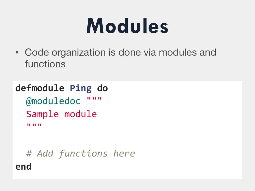 Modules • Code organization is done via module...