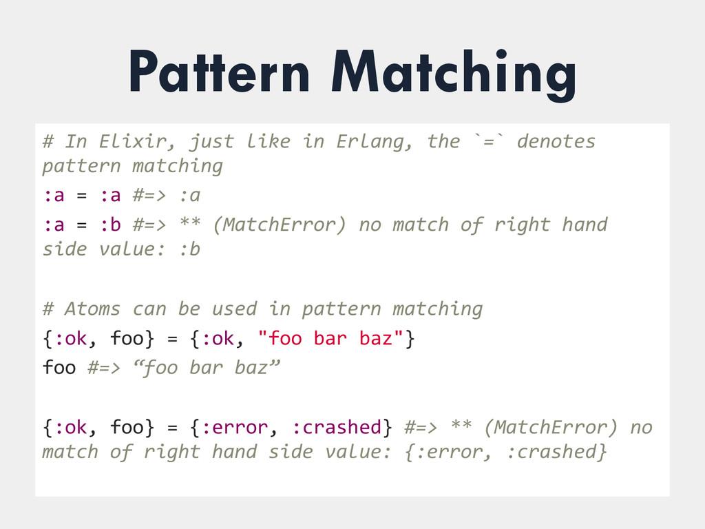 Pattern Matching # In Elixir, just ...