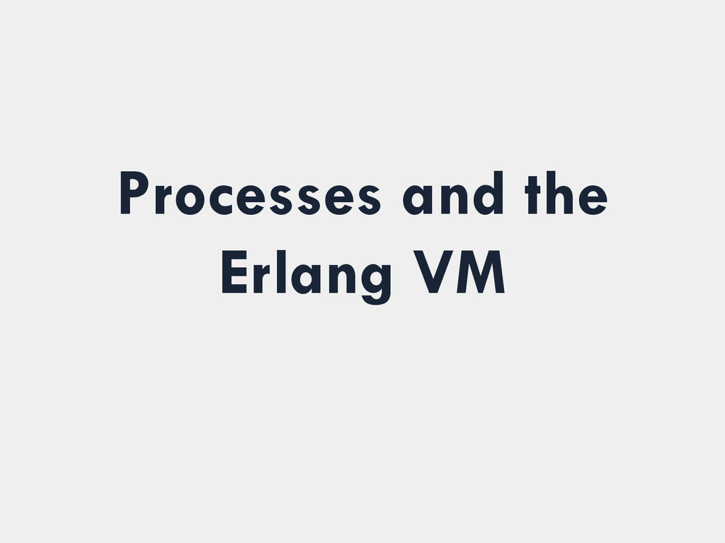 Processes and the Erlang VM