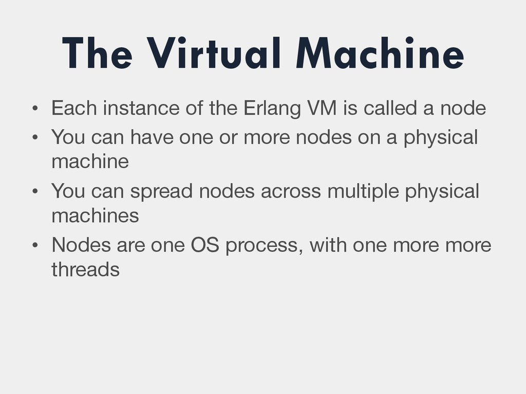 The Virtual Machine • Each instance of the Erl...