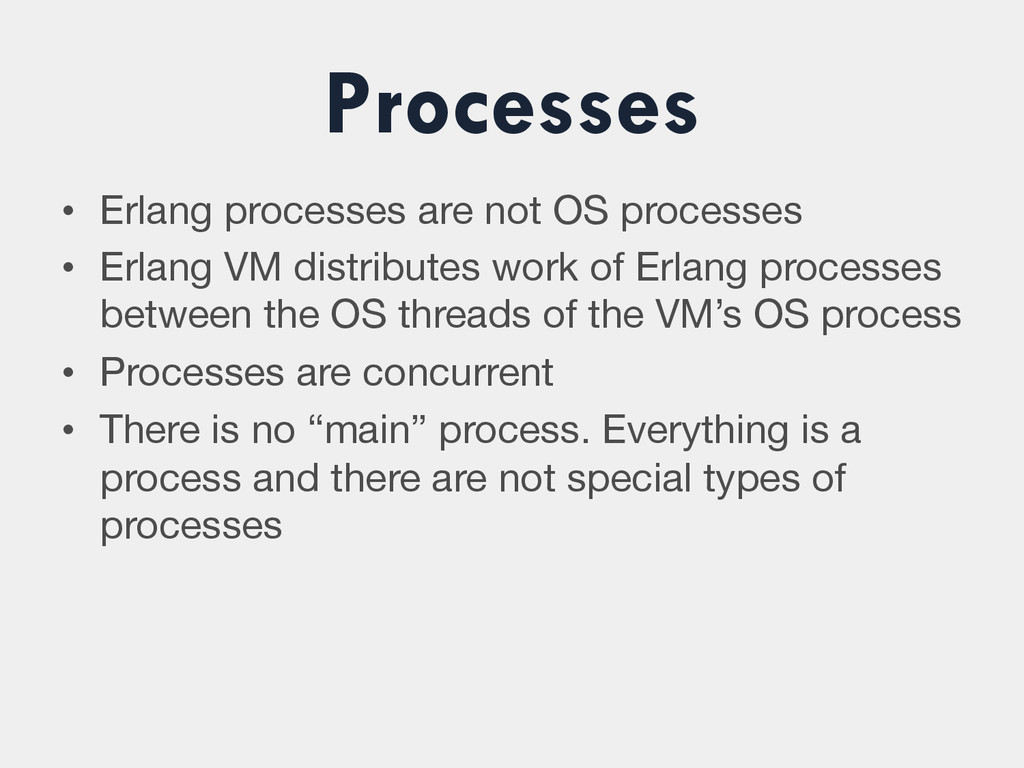 Processes • Erlang processes are not OS proces...