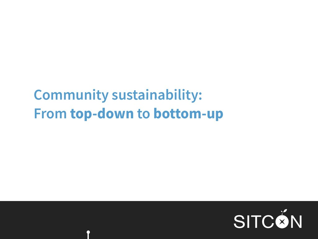 Community sustainability: From top-down to bott...