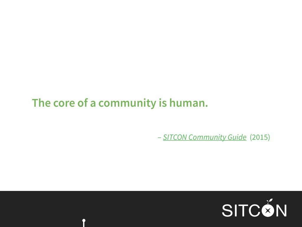 – SITCON Community Guide (2015) The core of a c...