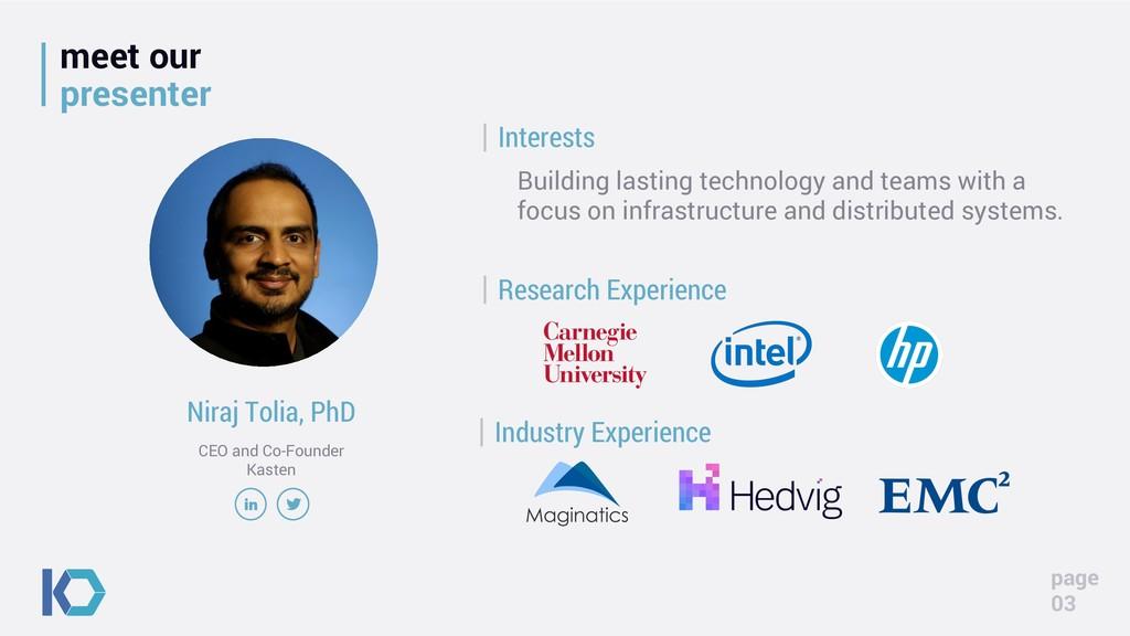 meet our presenter page 03 Niraj Tolia, PhD CEO...