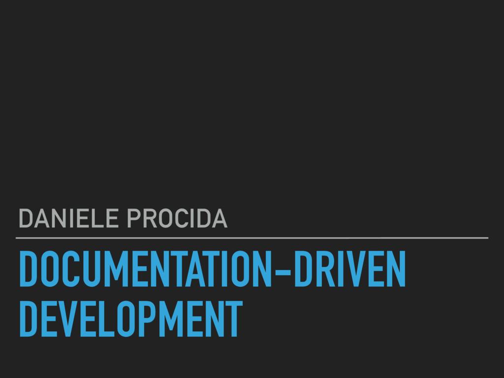 DOCUMENTATION-DRIVEN DEVELOPMENT DANIELE PROCIDA