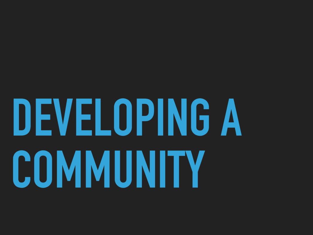 DEVELOPING A COMMUNITY