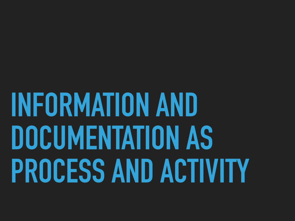 INFORMATION AND DOCUMENTATION AS PROCESS AND AC...