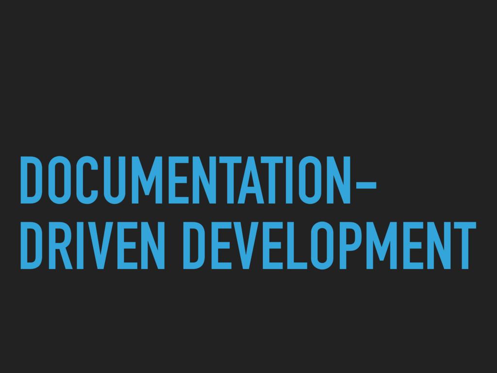 DOCUMENTATION- DRIVEN DEVELOPMENT