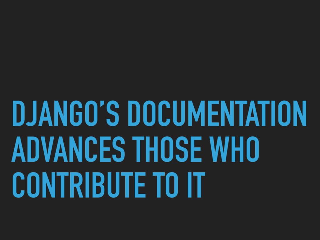 DJANGO'S DOCUMENTATION ADVANCES THOSE WHO CONTR...