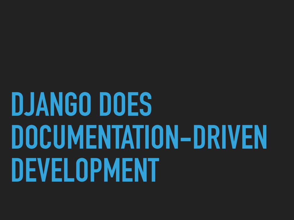 DJANGO DOES DOCUMENTATION-DRIVEN DEVELOPMENT