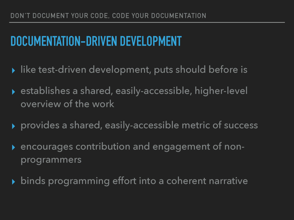DON'T DOCUMENT YOUR CODE, CODE YOUR DOCUMENTATI...