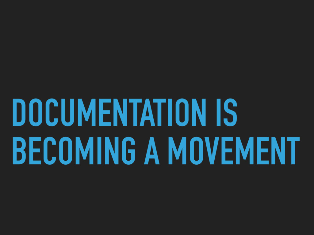 DOCUMENTATION IS BECOMING A MOVEMENT
