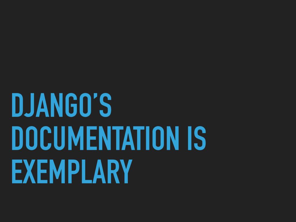 DJANGO'S DOCUMENTATION IS EXEMPLARY