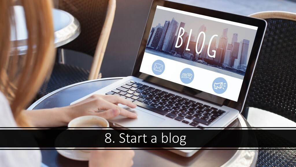 8. Start a blog
