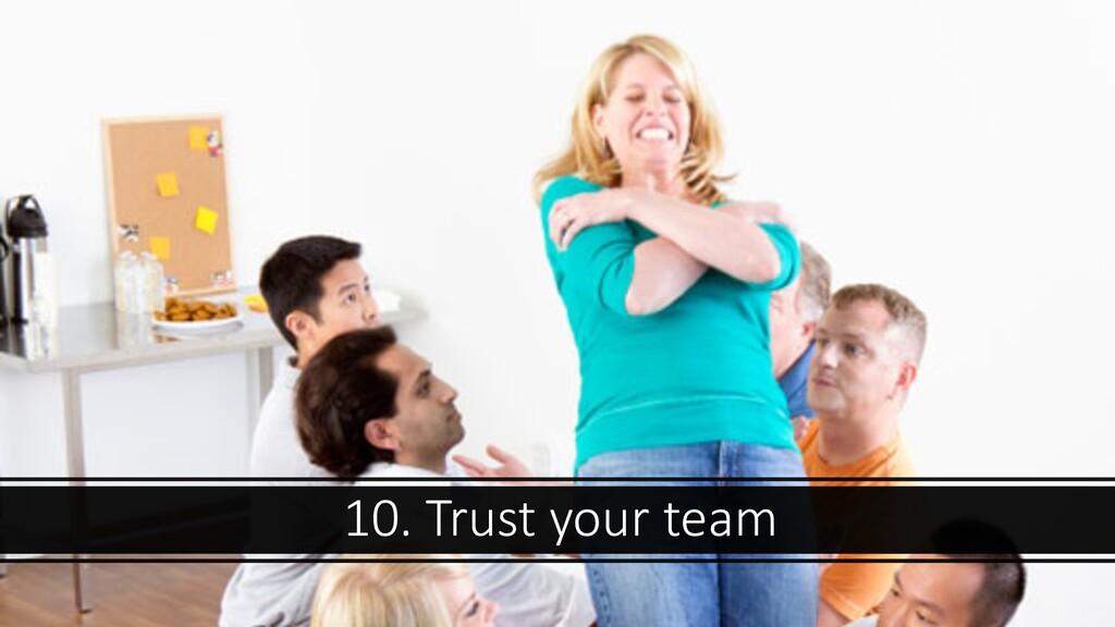 10. Trust your team