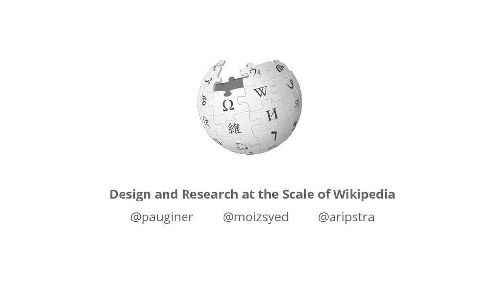 Design and Research at the Scale of Wikipedia @...