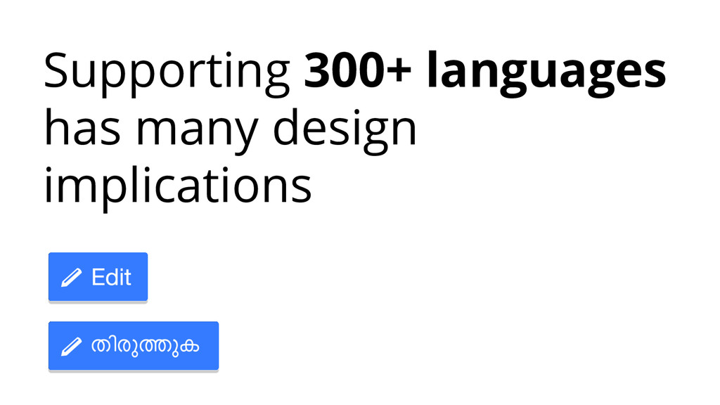 Supporting 300+ languages has many design impli...