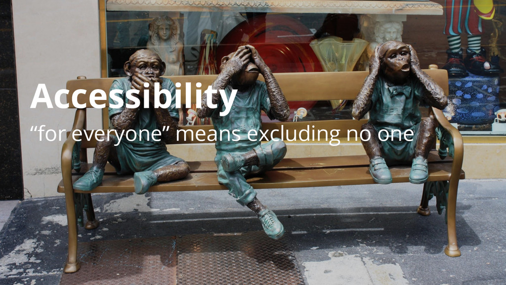 "Accessibility ""for everyone"" means excluding no..."