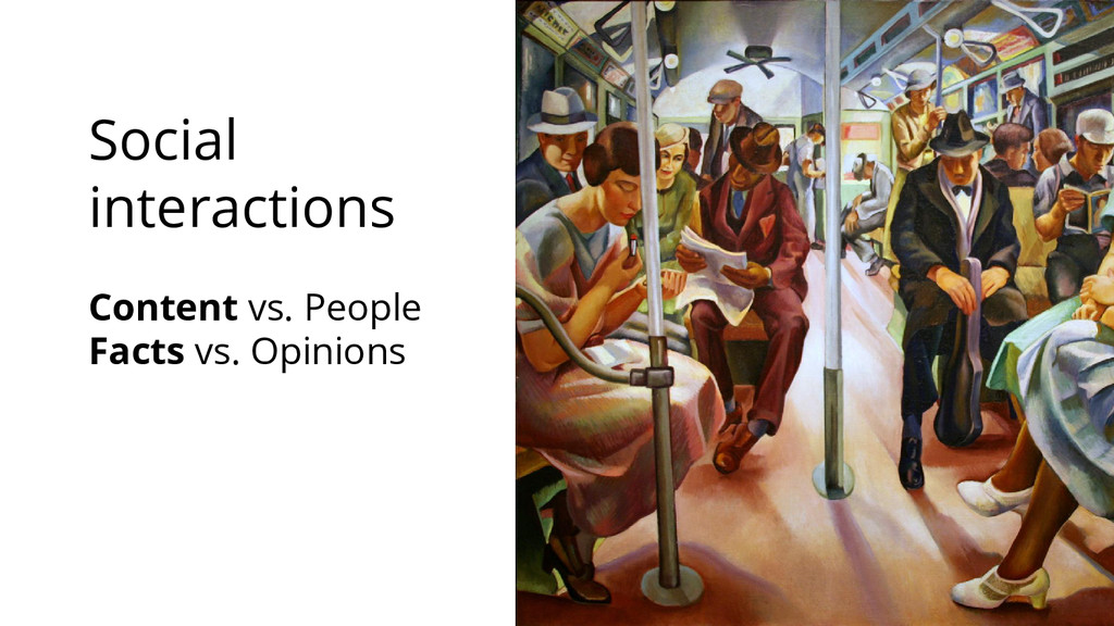 Social interactions Content vs. People Facts vs...