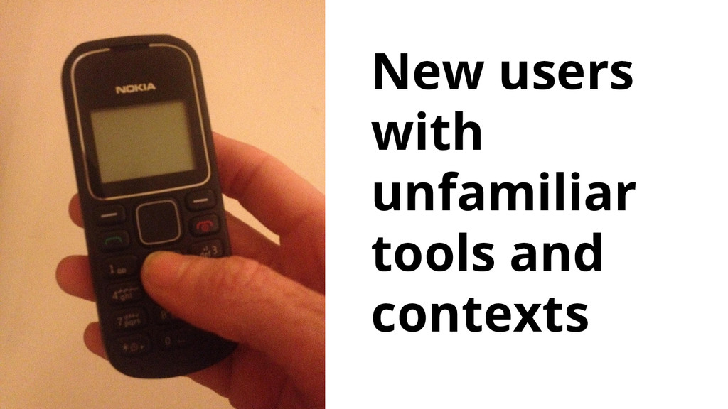 New users with unfamiliar tools and contexts