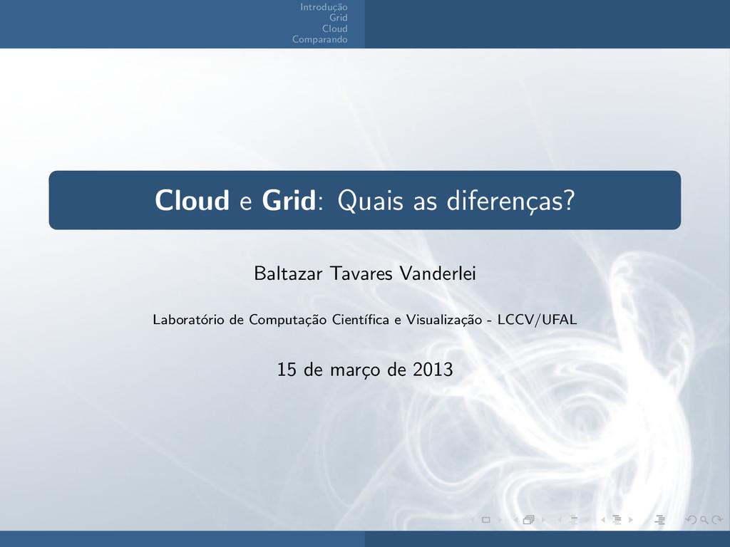 Introdu¸ c˜ ao Grid Cloud Comparando Cloud e Gr...