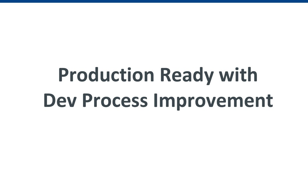 Production Ready with Dev Process Improvement