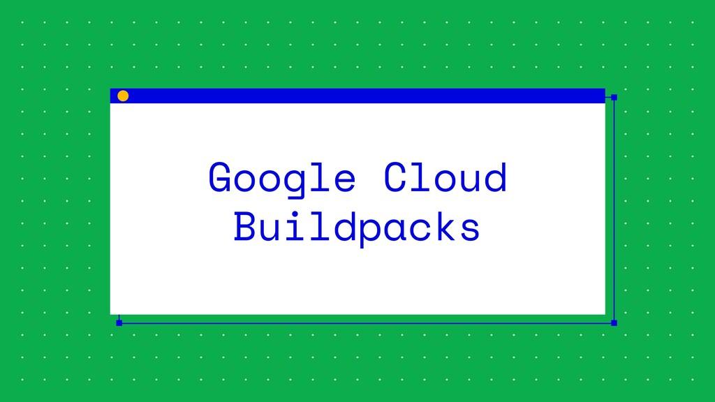 Google Cloud Buildpacks