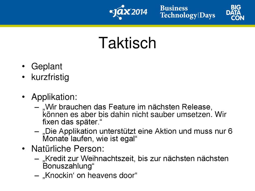 Taktisch • Geplant • kurzfristig • Applikation:...