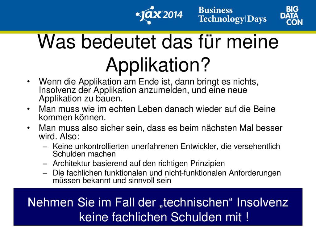 Was bedeutet das für meine Applikation? • Wenn ...