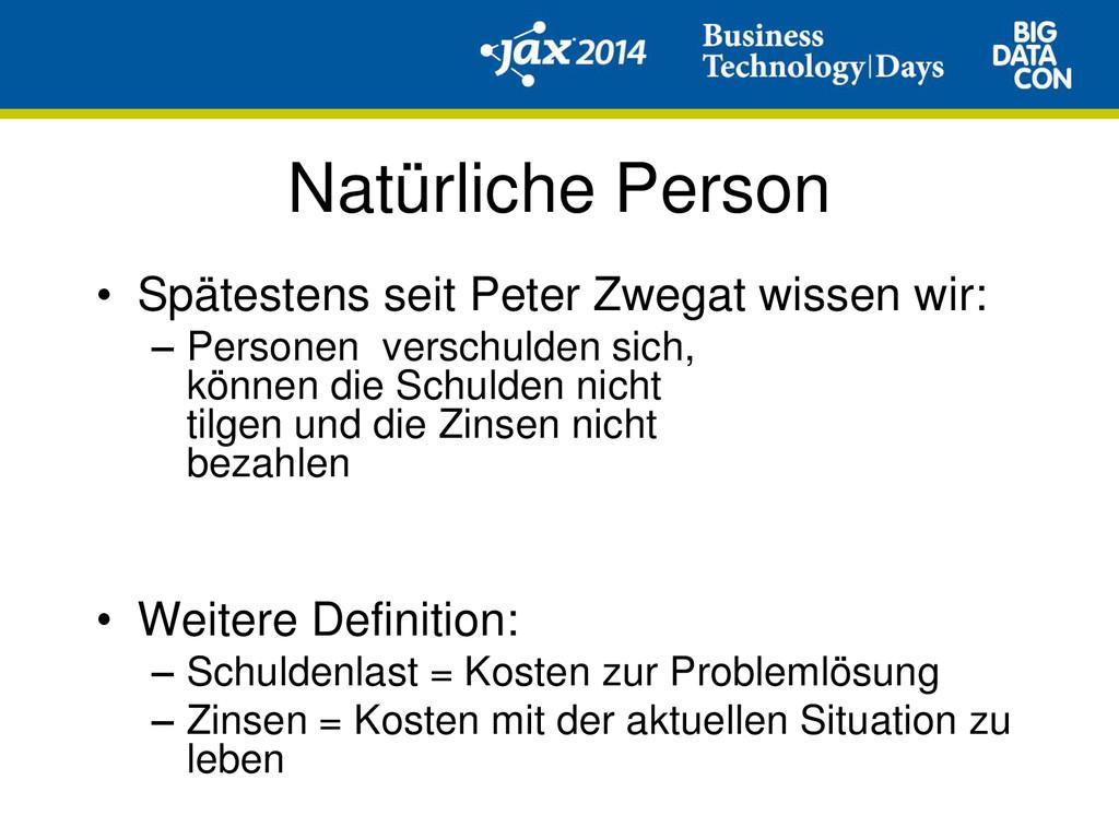 Natürliche Person • Spätestens seit Peter Zwega...