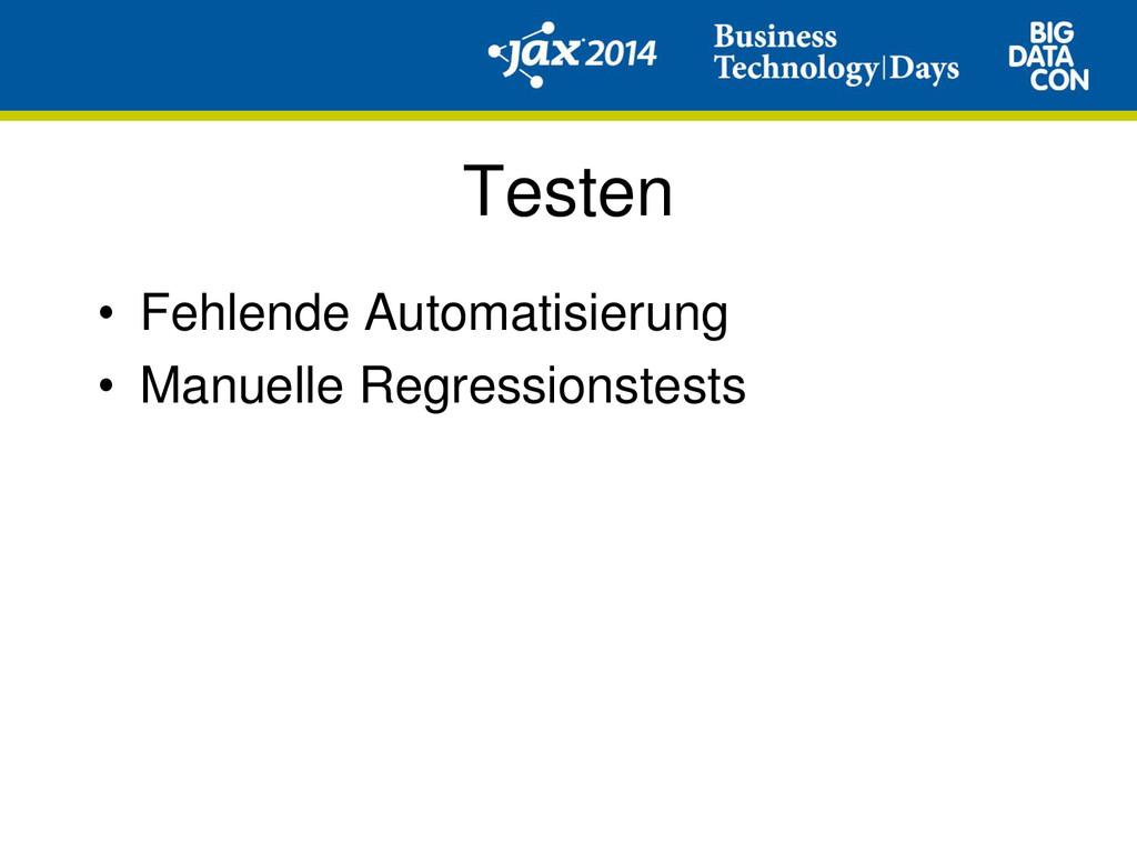 Testen • Fehlende Automatisierung • Manuelle Re...