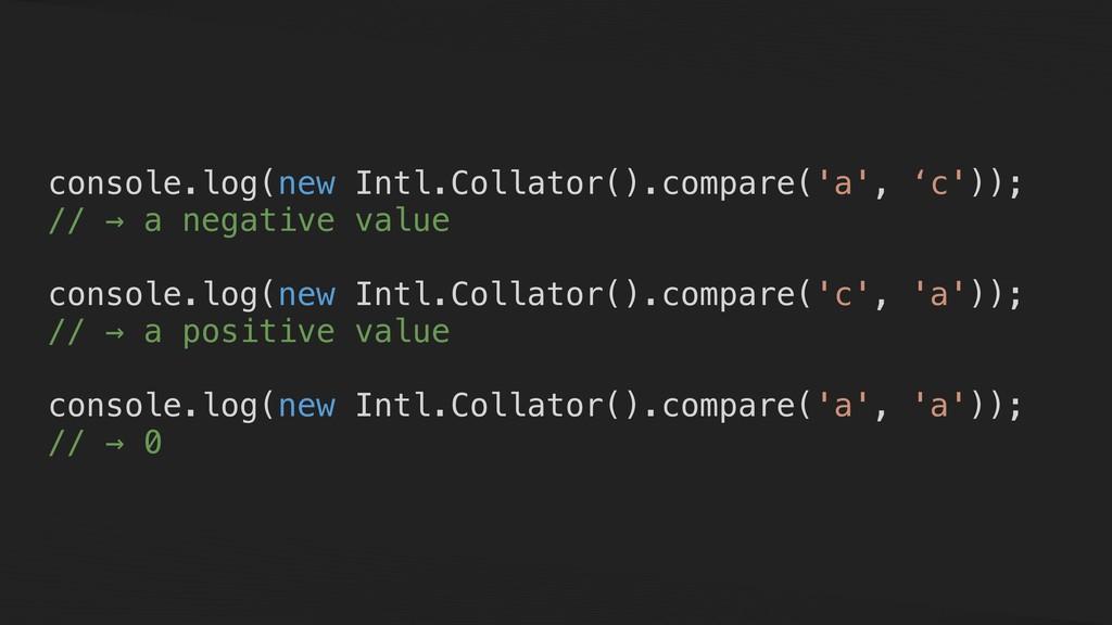 console.log(new Intl.Collator().compare('a', 'c...
